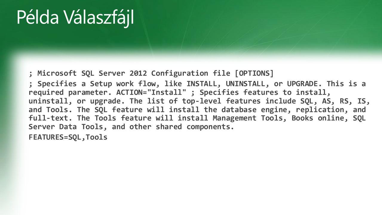 Példa Válaszfájl ; Microsoft SQL Server 2012 Configuration file [OPTIONS]